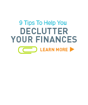9 Tips to declutter your finances. Learn more >