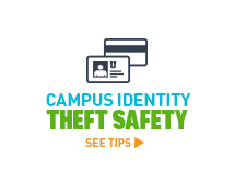 Campus Identity Theft Safety. See tips >