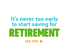 It's never too early to start saving for retirement. See tips >